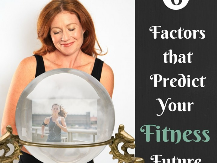 6 Factors That Predict Your Fitness Future