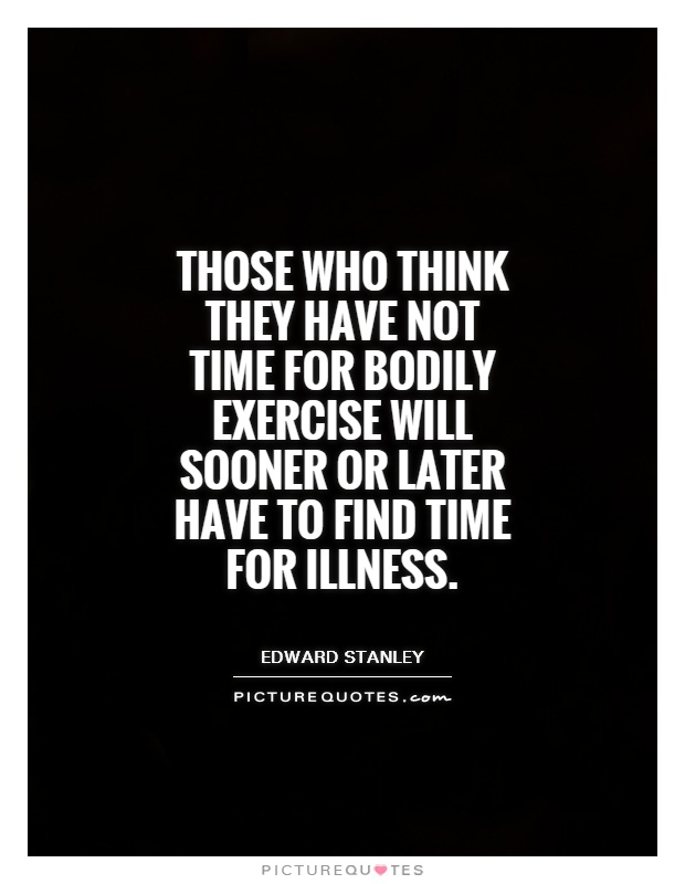 those-who-think-they-have-not-time-for-bodily-exercise-will-sooner-or-later-have-to-find-time-for-quote-1