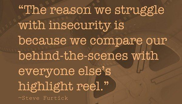 the_reason_we_struggle_with_insecurity_is_because_we_compare_our_behind_the_scenes_with_everyone_elses_highlight_reel_by_steve_furtick