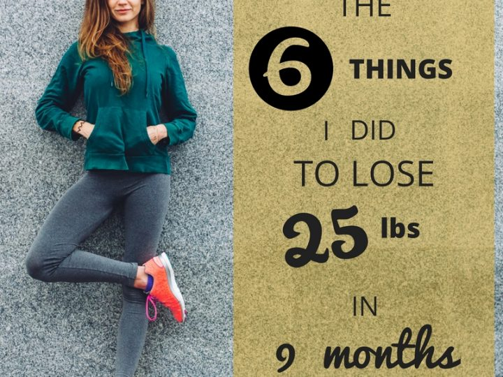 The 6 things I did to lose 25 lbs in 9 months